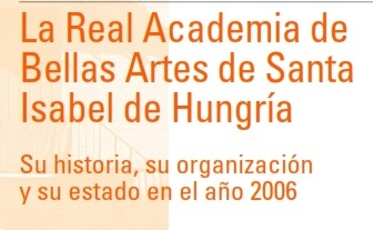 La Real Academia de Bellas Artes de Santa Isabel de Hungría : su historia, su organización y su estado en el año 2006:Nueva Publicación Digital Disponible